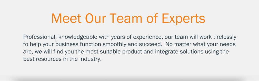 Image of text: Meet our Team of Experts.  Professional, knowledgeable with years of experience, our team will work tirelessly to help your business function smoothly and succeed.  M